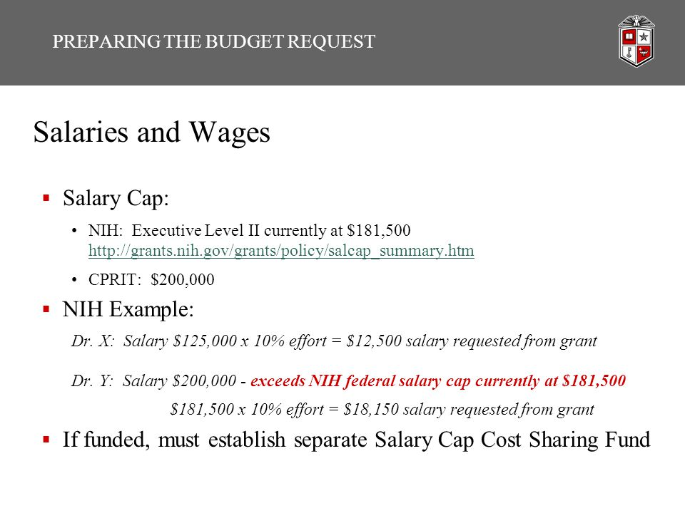 Salaries and Wages  Salary Cap: NIH: Executive Level II currently at $181,500 http://grants.nih.gov/grants/policy/salcap_summary.htm http://grants.ni