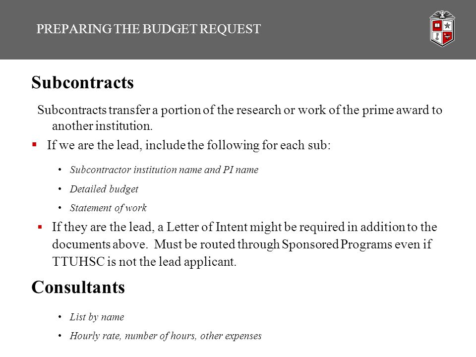 Subcontracts Subcontracts transfer a portion of the research or work of the prime award to another institution.  If we are the lead, include the foll