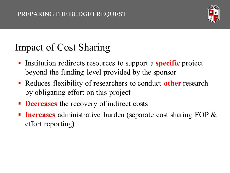 Impact of Cost Sharing  Institution redirects resources to support a specific project beyond the funding level provided by the sponsor  Reduces flex