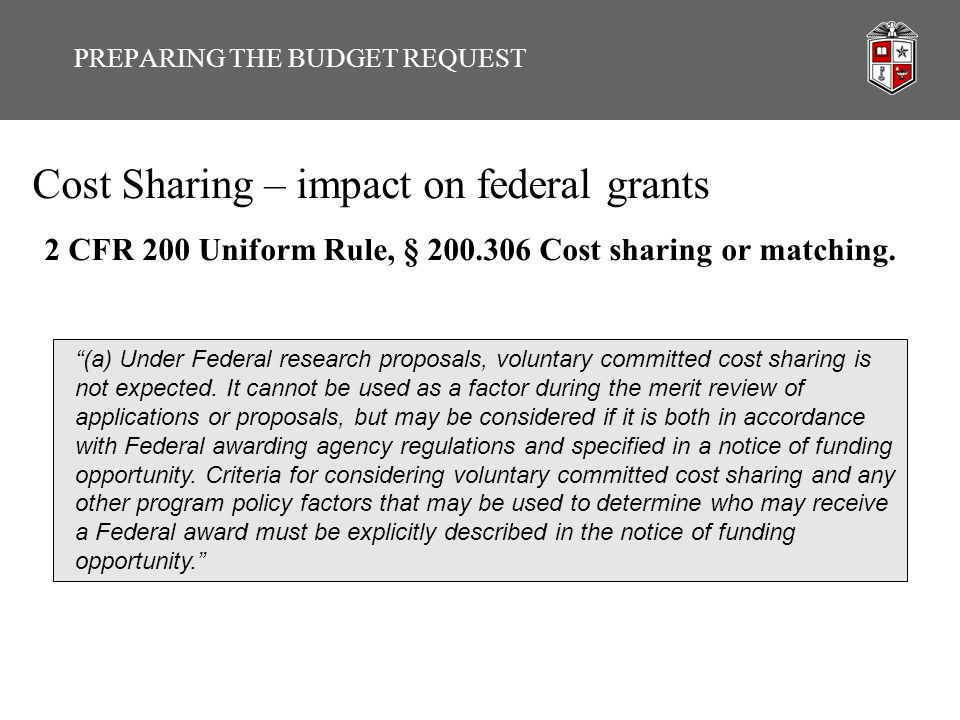 Cost Sharing – impact on federal grants 2 CFR 200 Uniform Rule, § 200.306 Cost sharing or matching.