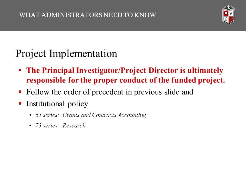 Project Implementation  The Principal Investigator/Project Director is ultimately responsible for the proper conduct of the funded project.  Follow
