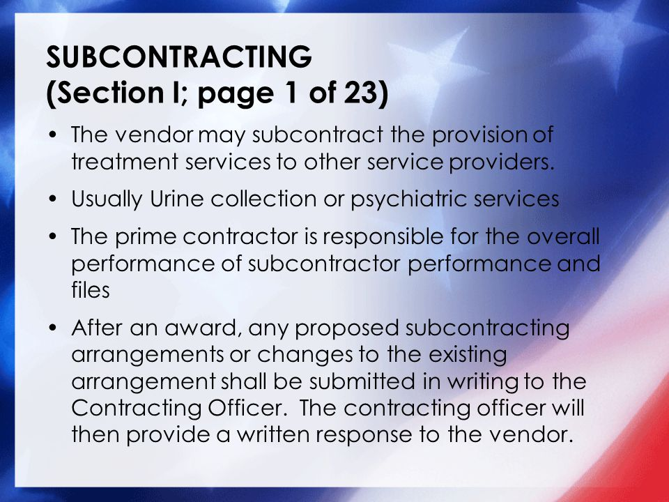 SUBCONTRACTING (Section I; page 1 of 23) The vendor may subcontract the provision of treatment services to other service providers. Usually Urine coll