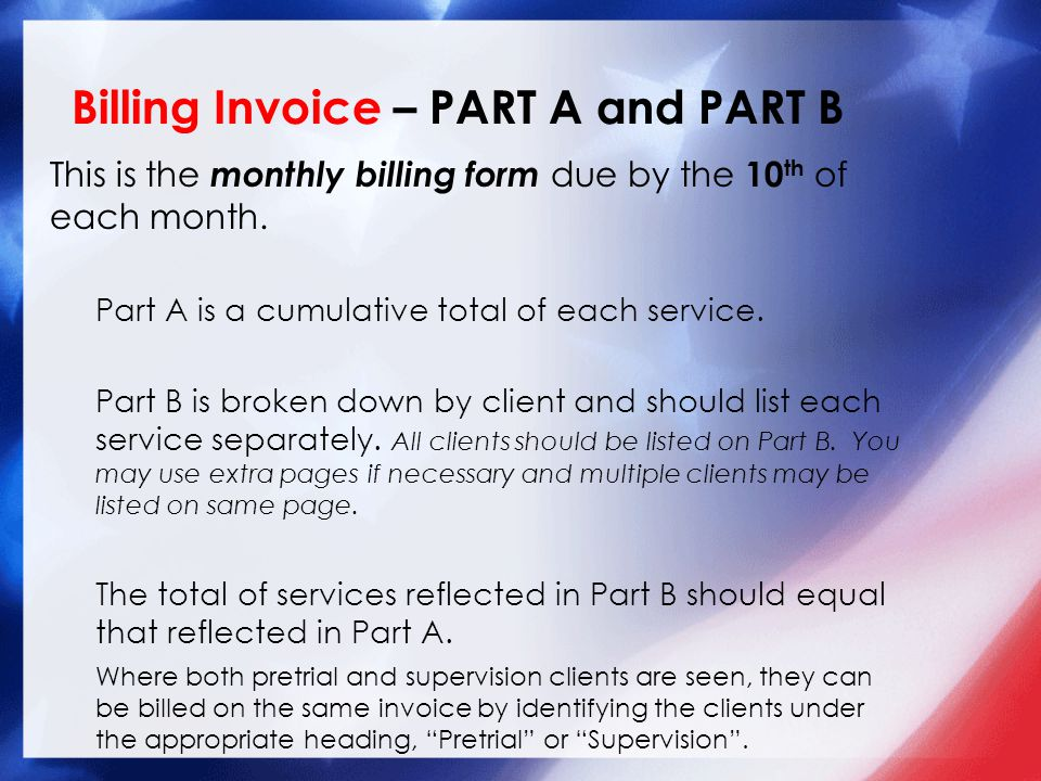 Billing Invoice – PART A and PART B This is the monthly billing form due by the 10 th of each month.
