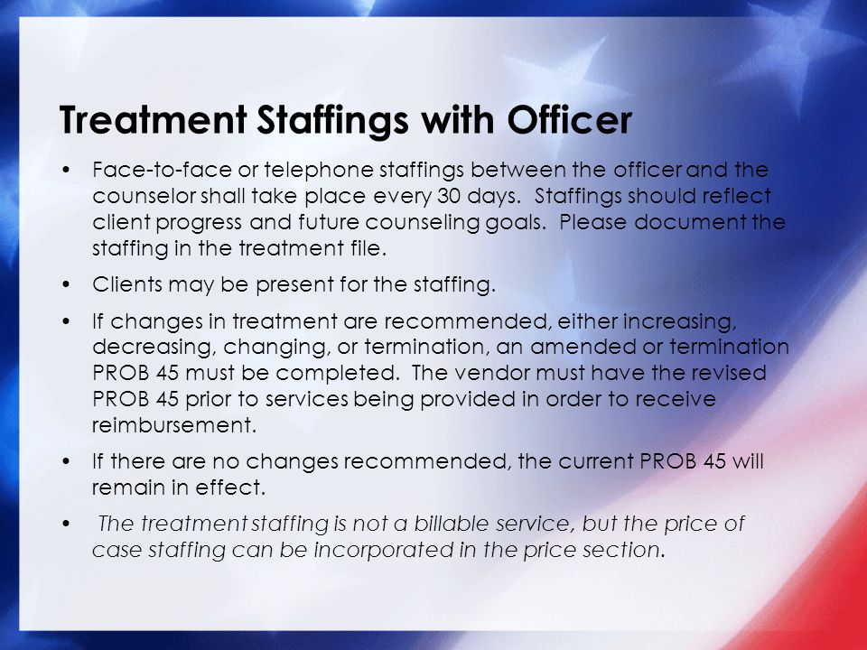Treatment Staffings with Officer Face-to-face or telephone staffings between the officer and the counselor shall take place every 30 days.
