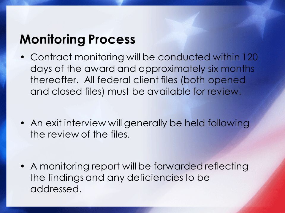 Monitoring Process Contract monitoring will be conducted within 120 days of the award and approximately six months thereafter. All federal client file