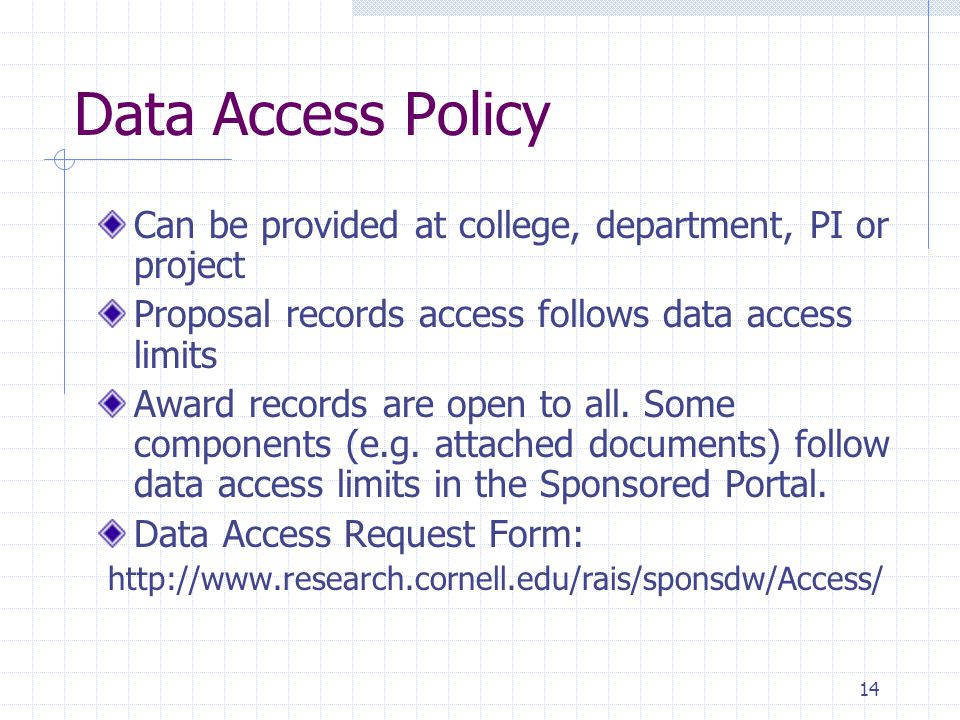 14 Data Access Policy Can be provided at college, department, PI or project Proposal records access follows data access limits Award records are open to all.