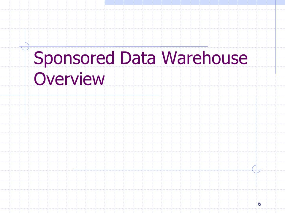 6 Sponsored Data Warehouse Overview