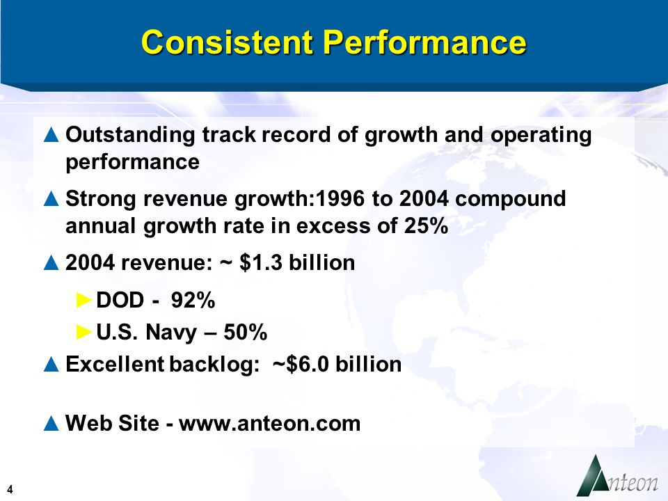 4 Consistent Performance ▲Outstanding track record of growth and operating performance ▲Strong revenue growth:1996 to 2004 compound annual growth rate in excess of 25% ▲2004 revenue: ~ $1.3 billion ►DOD - 92% ►U.S.