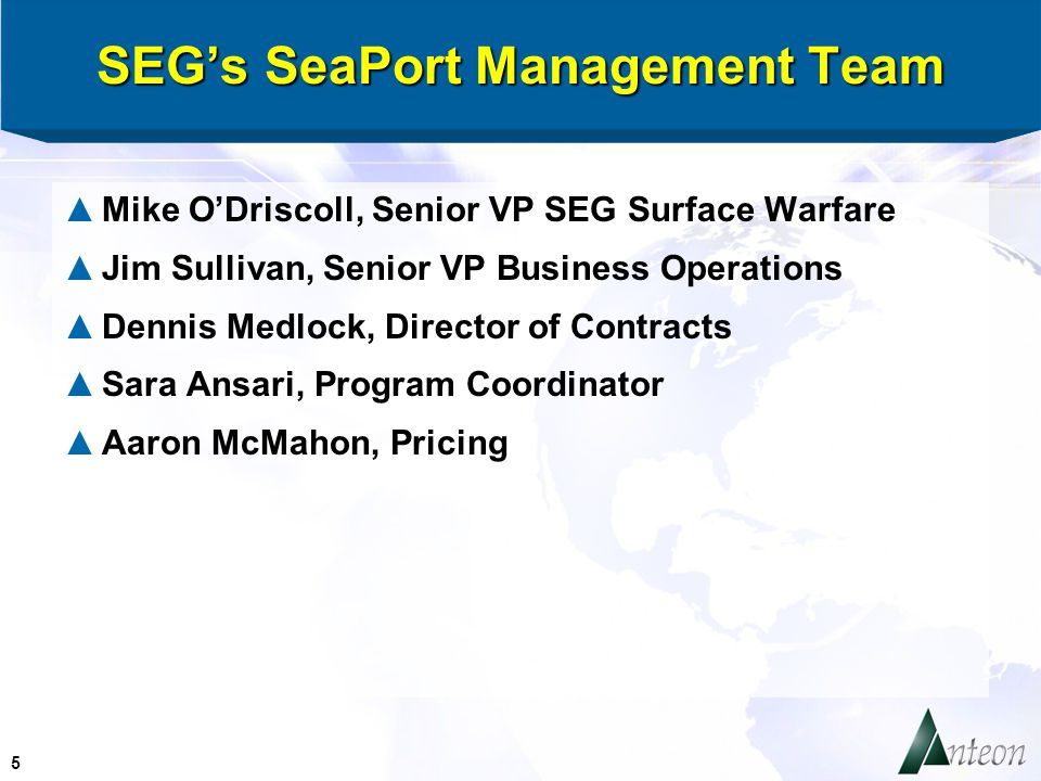 5 SEG's SeaPort Management Team ▲Mike O'Driscoll, Senior VP SEG Surface Warfare ▲Jim Sullivan, Senior VP Business Operations ▲Dennis Medlock, Director of Contracts ▲Sara Ansari, Program Coordinator ▲Aaron McMahon, Pricing