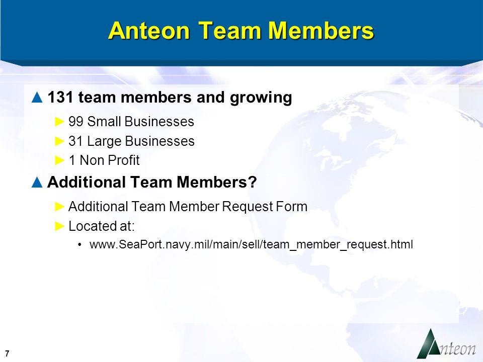 7 Anteon Team Members ▲131 team members and growing ►99 Small Businesses ►31 Large Businesses ►1 Non Profit ▲Additional Team Members.