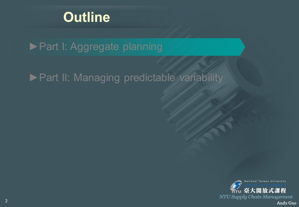 Andy Guo Outline ►Part I: Aggregate planning ►Part II: Managing predictable variability 2