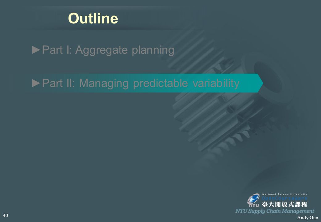 Andy Guo Outline ►Part I: Aggregate planning ►Part II: Managing predictable variability 40
