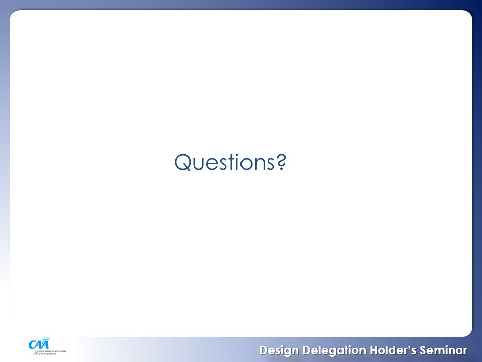 Questions? Design Delegation Holder's Seminar Design Delegation Holder's Seminar