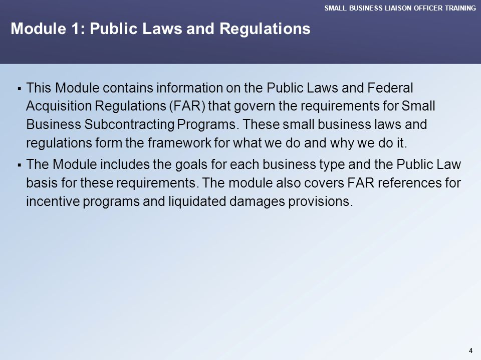 SMALL BUSINESS LIAISON OFFICER TRAINING 15 Module 1: Public Laws and Regulations 001K – SB Program Success Incentive Clauses FAR 52.219-26 Small Disadvantaged Business Participation Program  Incentive Subcontracting for specific parameters.