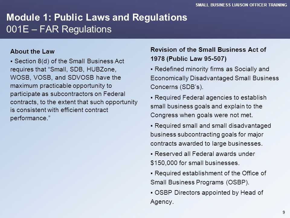 SMALL BUSINESS LIAISON OFFICER TRAINING Module 1: Public Laws and Regulations 001F – FAR Regulations National Defense Authorization Act (Public Law 99-661 Section 1207) Passed in 1987.