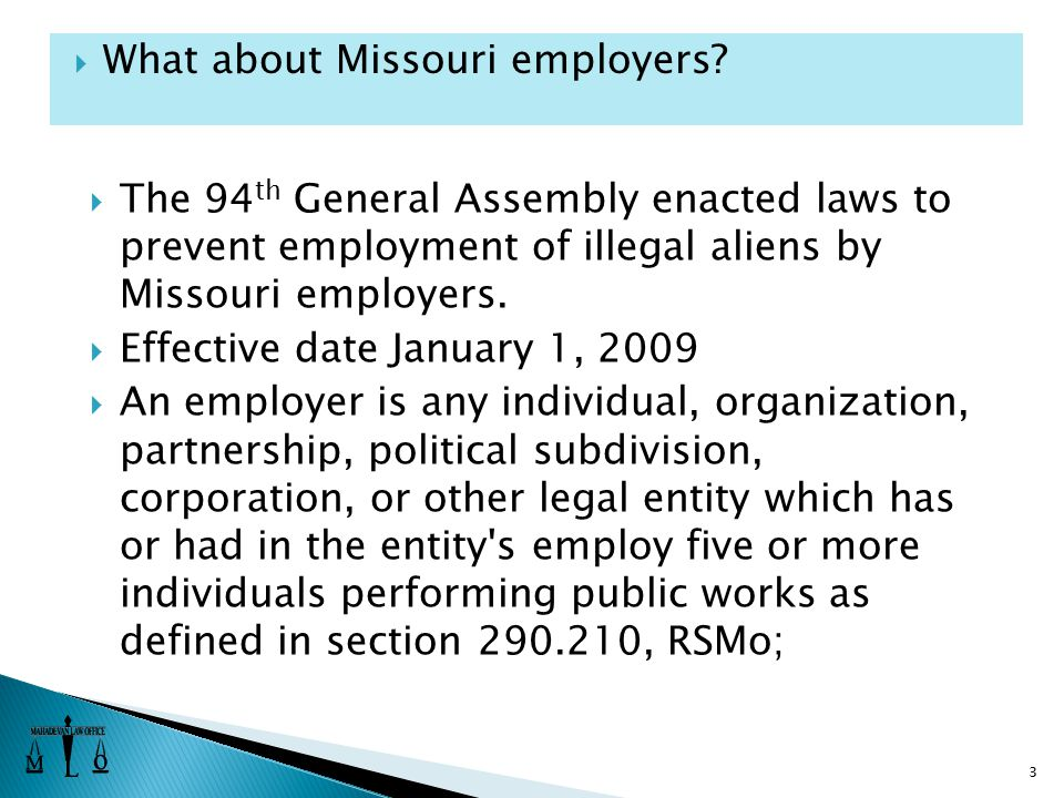  The 94 th General Assembly enacted laws to prevent employment of illegal aliens by Missouri employers.