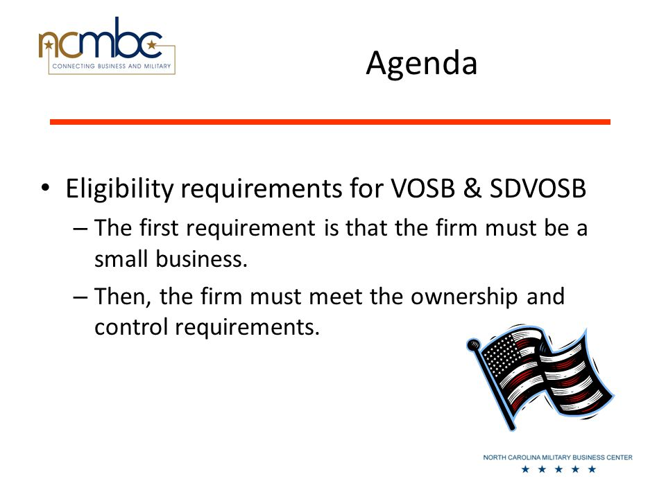 Agenda Eligibility requirements for VOSB & SDVOSB – The first requirement is that the firm must be a small business.