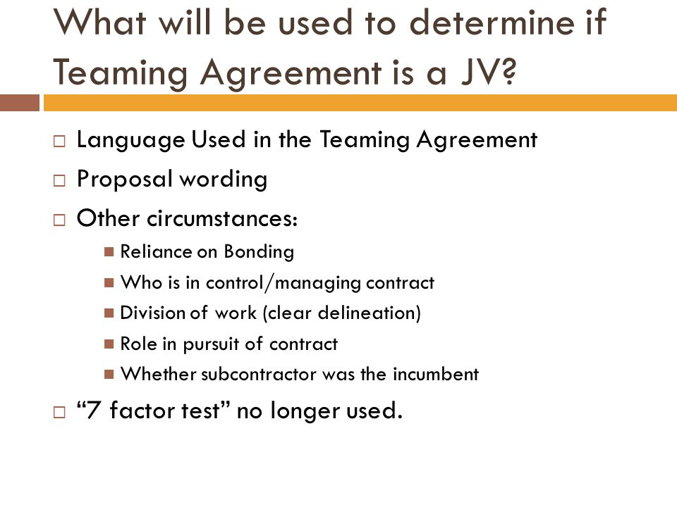 What will be used to determine if Teaming Agreement is a JV?  Language Used in the Teaming Agreement  Proposal wording  Other circumstances: Relian