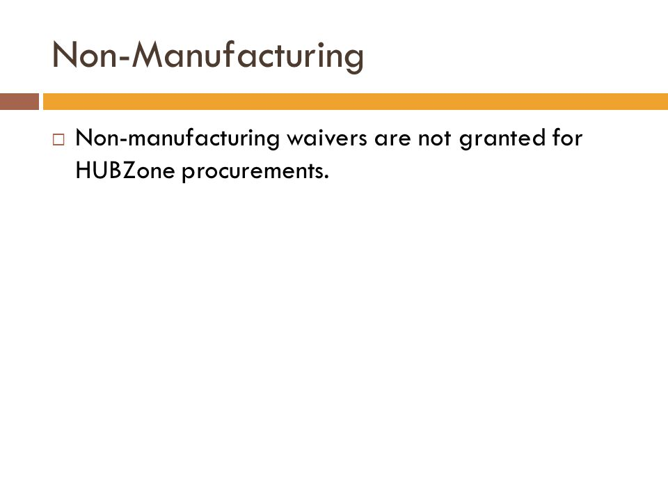 Non-Manufacturing  Non-manufacturing waivers are not granted for HUBZone procurements.