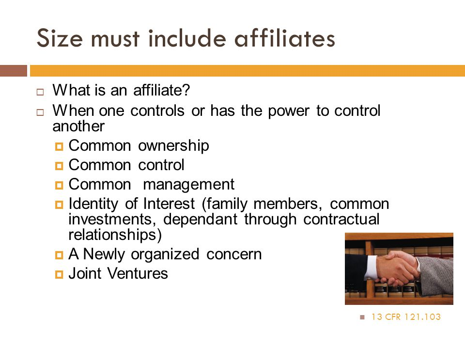 Size must include affiliates  What is an affiliate?  When one controls or has the power to control another  Common ownership  Common control  Com