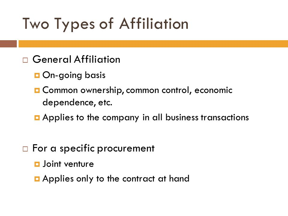 Two Types of Affiliation  General Affiliation  On-going basis  Common ownership, common control, economic dependence, etc.  Applies to the company