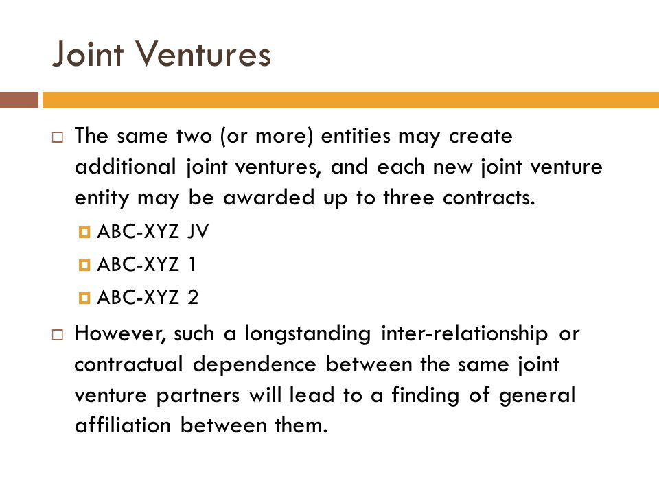 Joint Ventures  The same two (or more) entities may create additional joint ventures, and each new joint venture entity may be awarded up to three contracts.