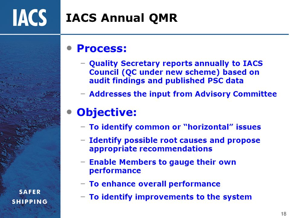18 Process: – Quality Secretary reports annually to IACS Council (QC under new scheme) based on audit findings and published PSC data – Addresses the