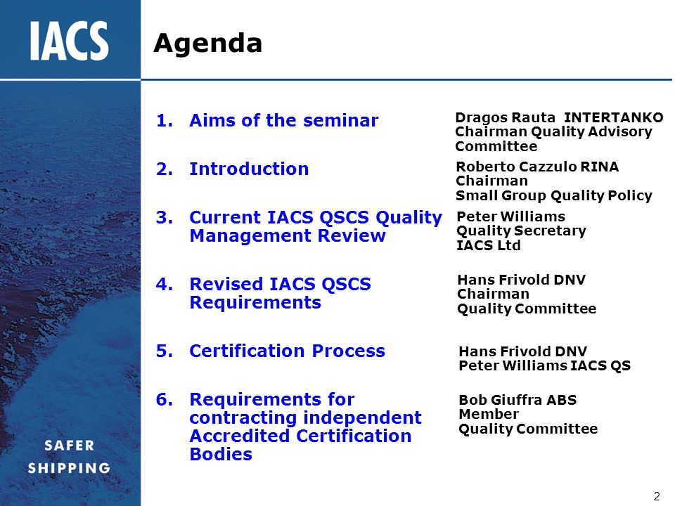 2 Agenda 1.Aims of the seminar 2.Introduction 3.Current IACS QSCS Quality Management Review 4.Revised IACS QSCS Requirements 5.Certification Process 6