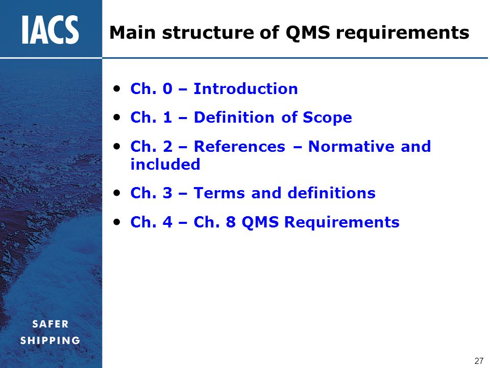 27 Ch. 0 – Introduction Ch. 1 – Definition of Scope Ch. 2 – References – Normative and included Ch. 3 – Terms and definitions Ch. 4 – Ch. 8 QMS Requir