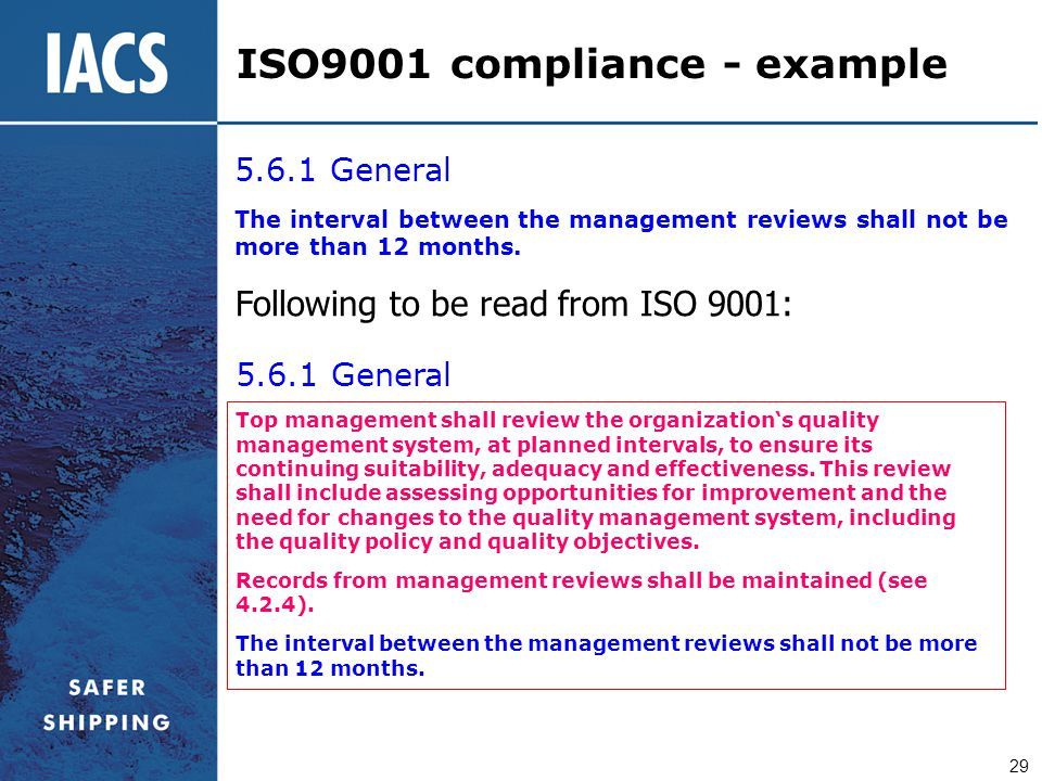 29 5.6.1 General The interval between the management reviews shall not be more than 12 months. Following to be read from ISO 9001: 5.6.1 General Top m