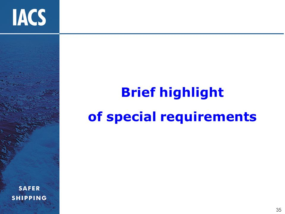 35 Brief highlight of special requirements