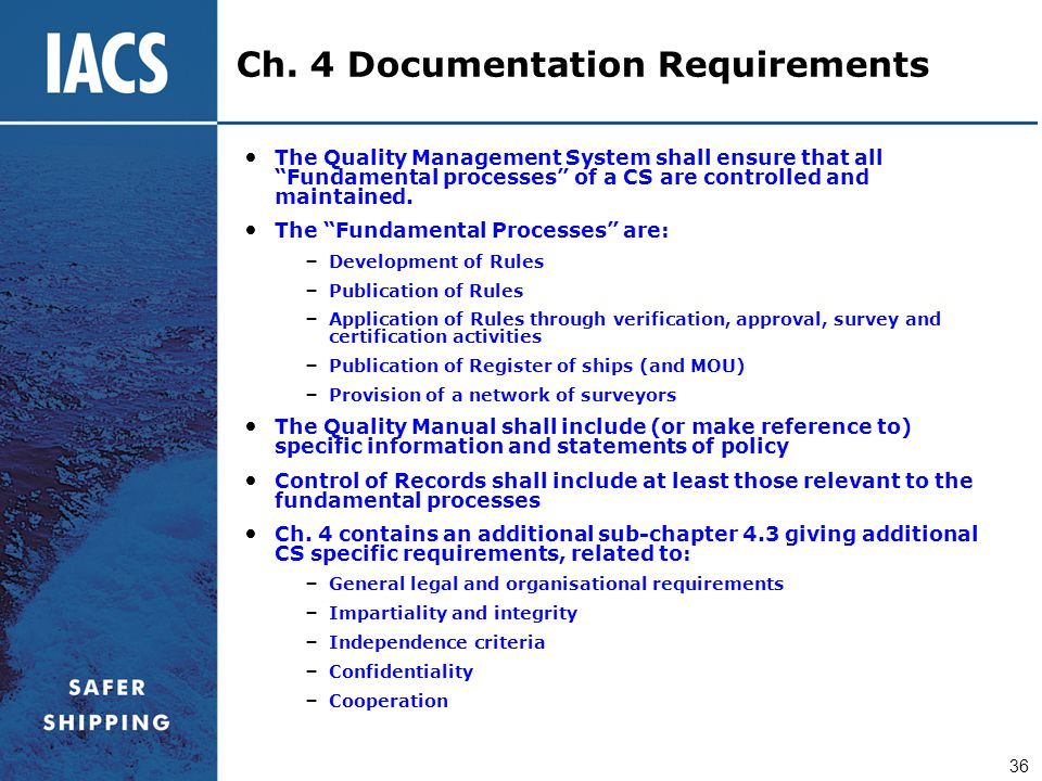 "36 Ch. 4 Documentation Requirements The Quality Management System shall ensure that all ""Fundamental processes"" of a CS are controlled and maintained."