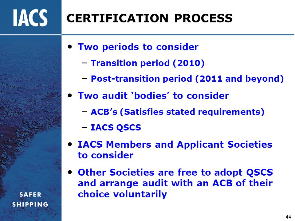 44 CERTIFICATION PROCESS Two periods to consider – Transition period (2010) – Post-transition period (2011 and beyond) Two audit 'bodies' to consider