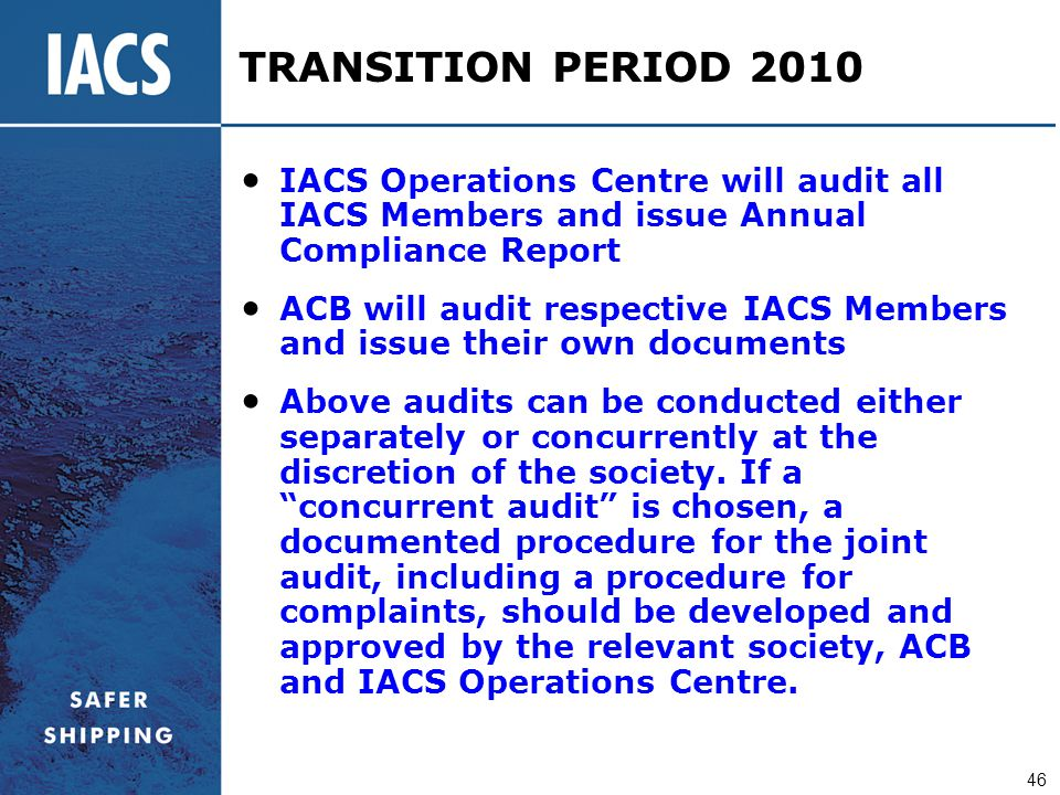 46 TRANSITION PERIOD 2010 IACS Operations Centre will audit all IACS Members and issue Annual Compliance Report ACB will audit respective IACS Members