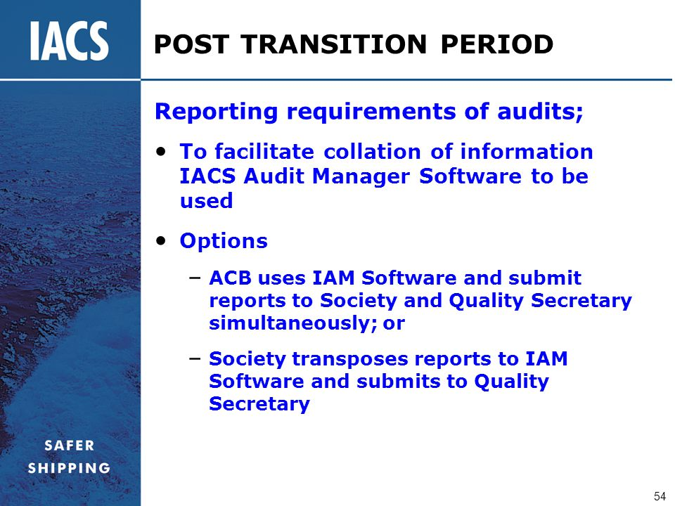 54 POST TRANSITION PERIOD Reporting requirements of audits; To facilitate collation of information IACS Audit Manager Software to be used Options – AC