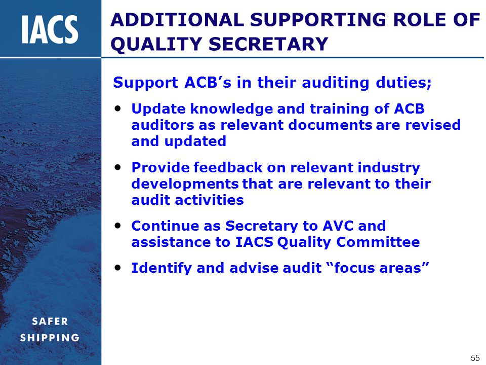 55 ADDITIONAL SUPPORTING ROLE OF QUALITY SECRETARY Support ACB's in their auditing duties; Update knowledge and training of ACB auditors as relevant d