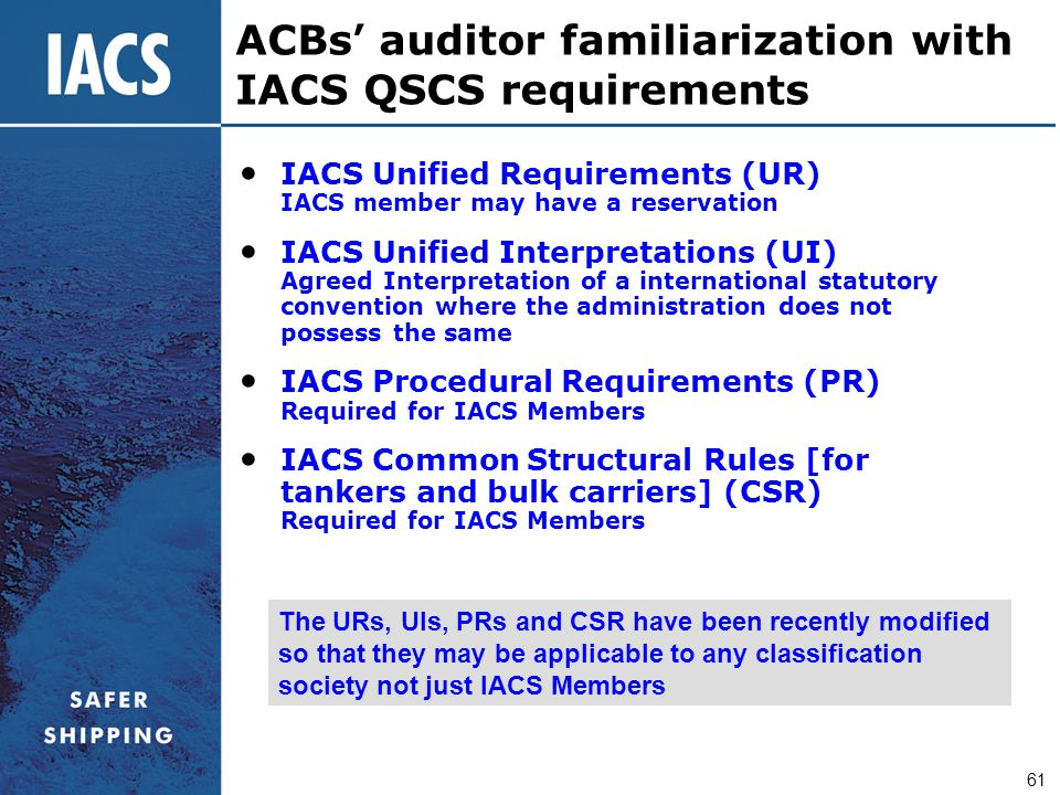 61 IACS Unified Requirements (UR) IACS member may have a reservation IACS Unified Interpretations (UI) Agreed Interpretation of a international statut