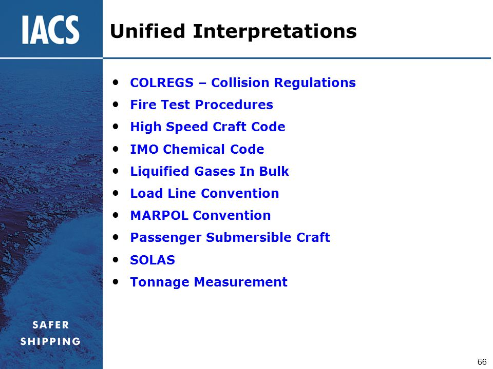 66 Unified Interpretations COLREGS – Collision Regulations Fire Test Procedures High Speed Craft Code IMO Chemical Code Liquified Gases In Bulk Load L