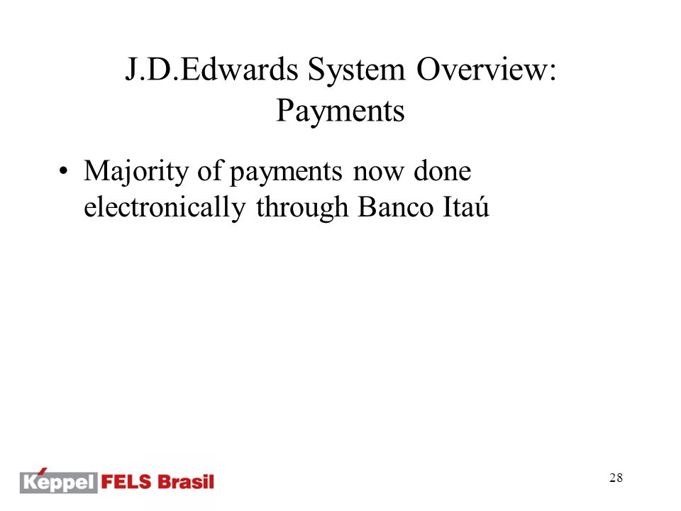 28 J.D.Edwards System Overview: Payments Majority of payments now done electronically through Banco Itaú