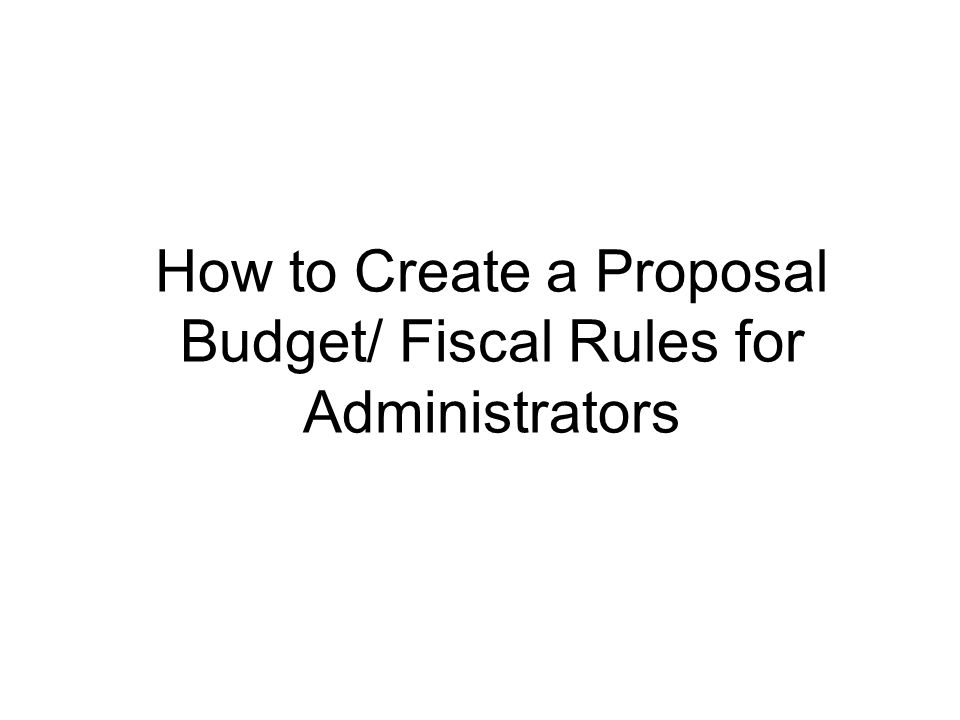 How to Create a Proposal Budget/ Fiscal Rules for Administrators