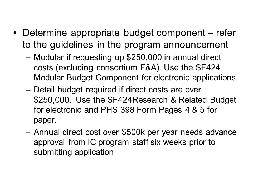 Determine appropriate budget component – refer to the guidelines in the program announcement –Modular if requesting up $250,000 in annual direct costs