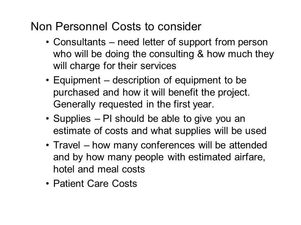 Non Personnel Costs to consider Consultants – need letter of support from person who will be doing the consulting & how much they will charge for thei