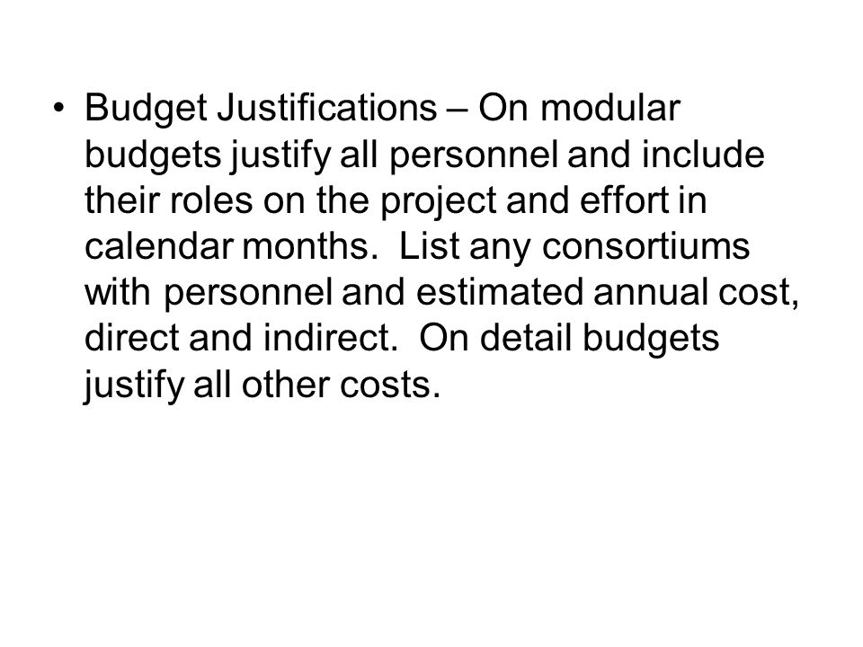 Budget Justifications – On modular budgets justify all personnel and include their roles on the project and effort in calendar months. List any consor