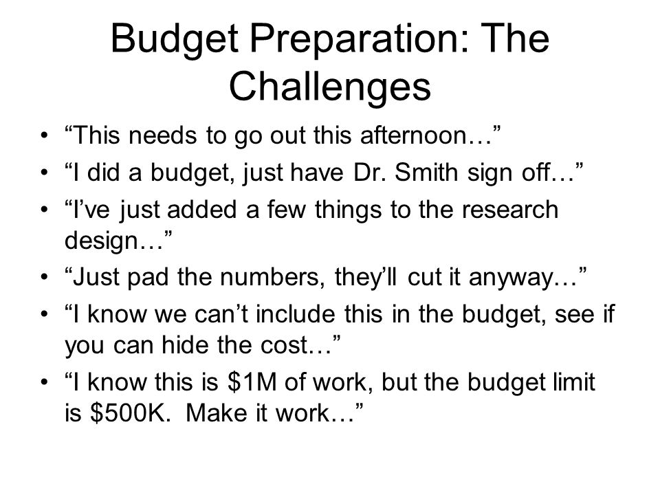 "Budget Preparation: The Challenges ""This needs to go out this afternoon…"" ""I did a budget, just have Dr. Smith sign off…"" ""I've just added a few thing"