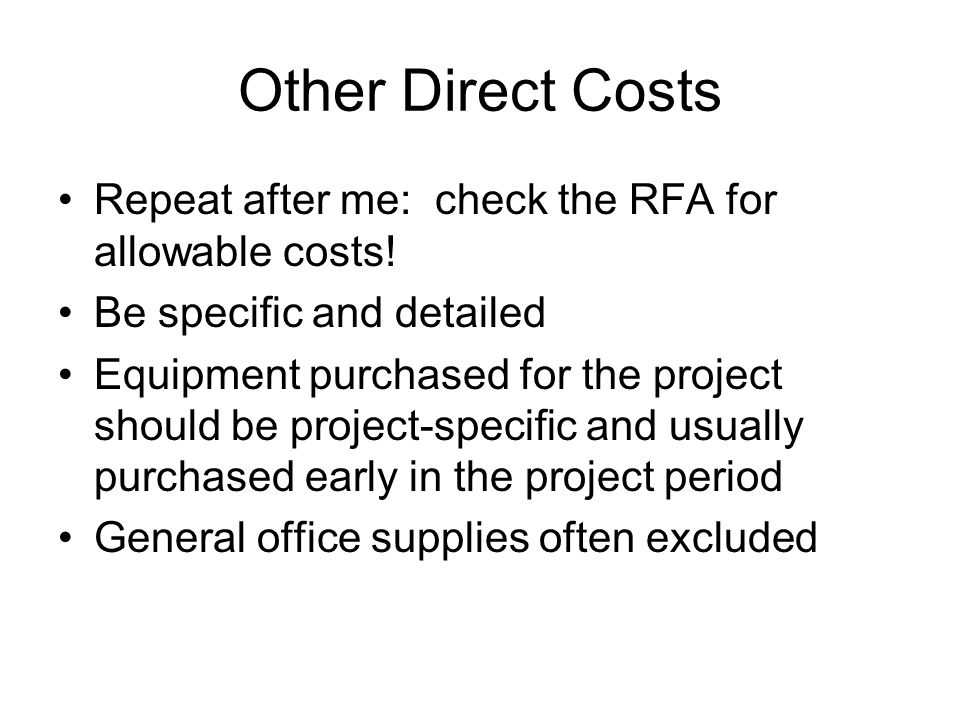Other Direct Costs Repeat after me: check the RFA for allowable costs.