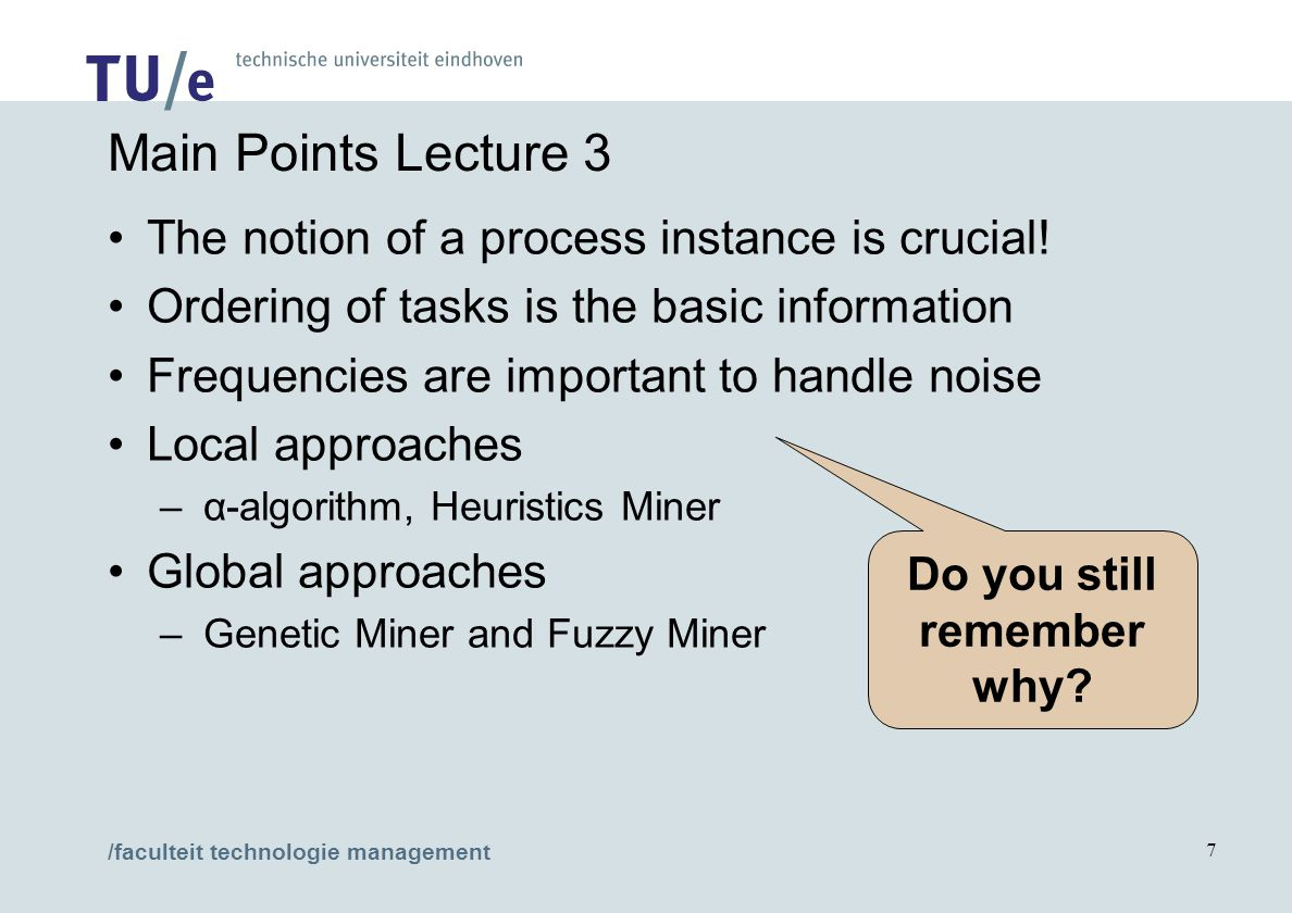 /faculteit technologie management 7 Main Points Lecture 3 The notion of a process instance is crucial.