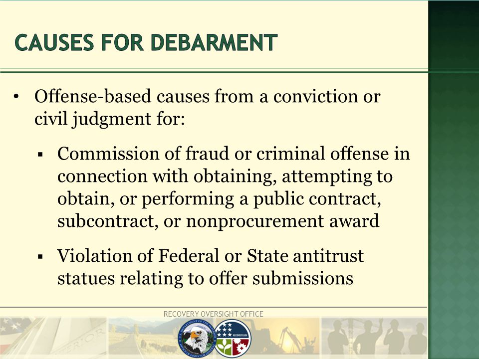 Offense-based causes from a conviction or civil judgment for:  Commission of fraud or criminal offense in connection with obtaining, attempting to obtain, or performing a public contract, subcontract, or nonprocurement award  Violation of Federal or State antitrust statues relating to offer submissions
