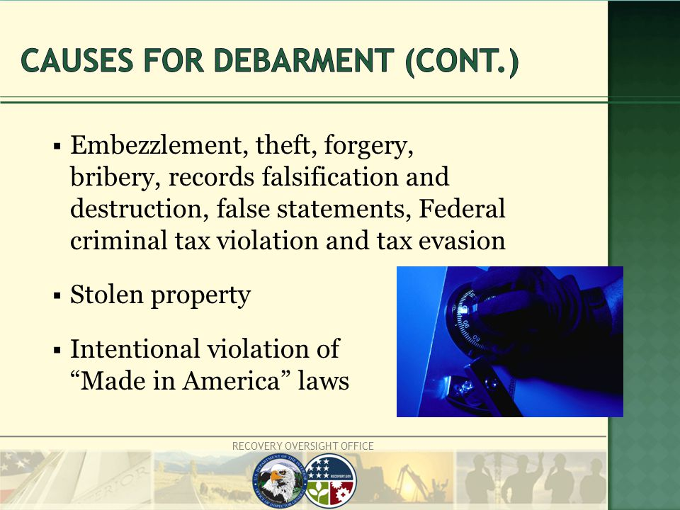 RECOVERY OVERSIGHT OFFICE  Embezzlement, theft, forgery, bribery, records falsification and destruction, false statements, Federal criminal tax violation and tax evasion  Stolen property  Intentional violation of Made in America laws