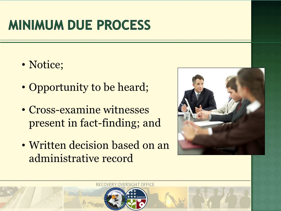 RECOVERY OVERSIGHT OFFICE Notice; Opportunity to be heard; Cross-examine witnesses present in fact-finding; and Written decision based on an administrative record