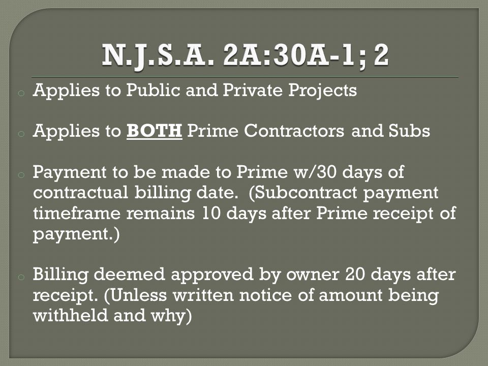 o Applies to Public and Private Projects o Applies to BOTH Prime Contractors and Subs o Payment to be made to Prime w/30 days of contractual billing date.